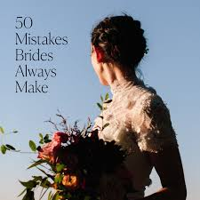 the 50 mistakes brides always make brides