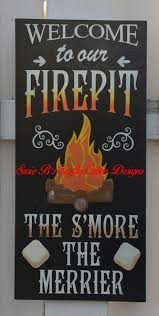 Fire Pit Signs by Welcome To Our Firepit The S U0027more The Merrier Free
