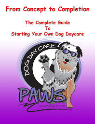 dog daycare operations manual dog daycare dog boarding and dog