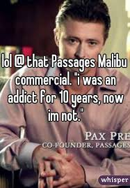 Passages Malibu Meme - that passages malibu commercial i was an addict for 10 years now