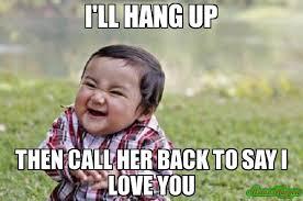 I Love Her Meme - i ll hang up then call her back to say i love you meme evil