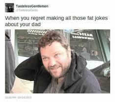 Fat Jokes Meme - tastelessgentlemen tastelessgents when you regret making all those