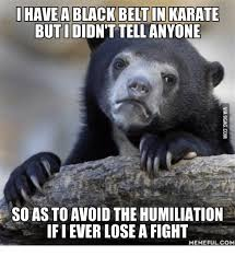 Karate Memes - i have ablackbeltin karate but i did so as to avoid the humiliation