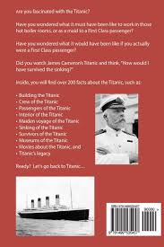 titanic facts 200 facts about the unsinkable ship barb asselin