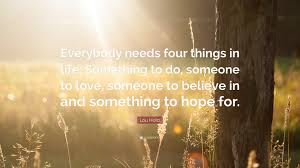 Somebody To Love Quotes by Lou Holtz Quote U201ceverybody Needs Four Things In Life Something