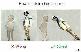 Short People Meme - how to talk to short people memes