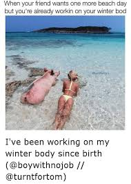 Beach Body Meme - 25 best memes about winter body winter body memes