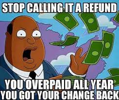 Tax Return Meme - what every american expecting a tax refund needs to know meme