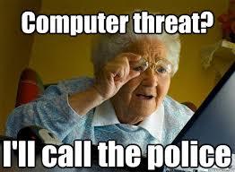 Grandma Computer Meme - computer threat i ll call the police caption 5 goes here grandma