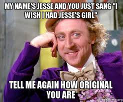 Jesse Meme - my name s jesse and you just sang quot i wish i had jesse s