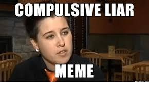 Compulsive Liar Memes - 25 best memes about compulsive liar memes compulsive liar memes