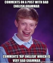 Rip English Meme - comments on a post with bad english grammar comments rip english