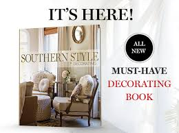 Southern Style Home Decor Southern Style Decorating Book Is Here