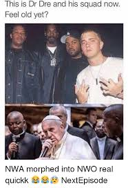 Dr Dre Meme - this is dr dre and his squad now feel old yet nwa morphed into nwo