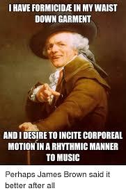 James Brown Meme - i have formicidae in mywaist down garment andidesiretoincite