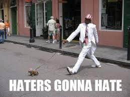 Hater Gonna Hate Meme - 11 best haters gonna hate images on pinterest ha ha funny stuff