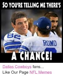 Dallas Cowboys Memes - so you re telling methereis ese romo a chance dallas cowboys fans