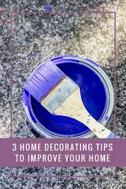 3 home decorating tips to improve your home a few favourite things