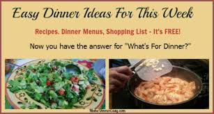 Dinner Ideas For Families Easy Family Dinner Ideas What To Make For Dinner Tonight