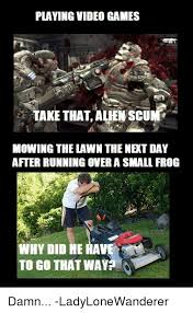 Aliens Meme Video - playing video games take that alien scui mowing the lawn the net day