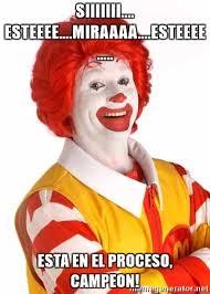 Ronald Mcdonald Meme - siiiiiii esteeee miraaaa esteeee esta en el proceso