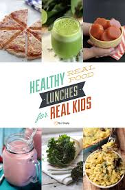 healthy real food lunches for real kids over 50 recipe ideas