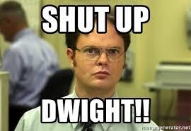 Meme Shut Up - shut up dwight dwight meme meme generator
