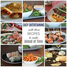 easy entertaining with these recipes to make ahead of time
