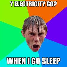 Go Sleep Meme - y electricity go when i go sleep create meme