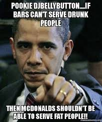 Fat People Memes - pookie djbellybutton if bars can t serve drunk people then