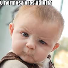 Valeria Meme - meme creator q hermosa eres valeria meme generator at memecreator org