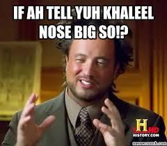 Big Nose Meme - ah tell yuh khaleel nose big so