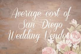 san diego wedding planners average cost of wedding vendors in san diego simply