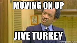Jive Turkey Meme - moving on up jive turkey george jefferson meme generator