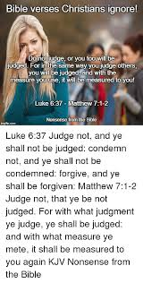 Bible Verse Memes - bible verses christians ignore do not judge or you too will be