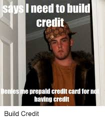prepaid credit card to build credit says i need to build credit enies me prepaid credit card for not