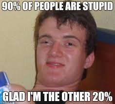 Memes Are Stupid - 10 guy meme imgflip