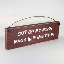 out of my mind back in 5 minutes funny sign plaque