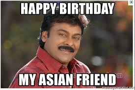 Asian Birthday Meme - happy birthday my asian friend typical indian guy meme generator