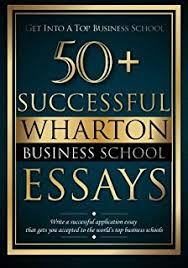 MBA Admissions Strategy  From Profile Building to Essay Writing         Successful Wharton Business School Essays  Successful Application Essays   Gain Entry to the