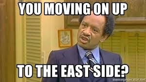 Moving On Up Meme - you moving on up to the east side george jefferson meme generator