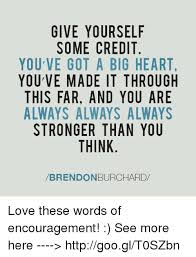 Encouragement Memes - give yourself some credit you ve got a big heart you ve made it