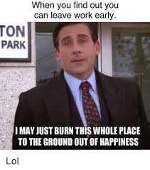 Ton Meme - when you find out you can leave work early ton park meme i may just
