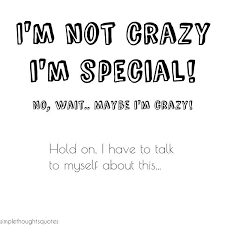 simple thoughts quote i m not i m special no wait maybe