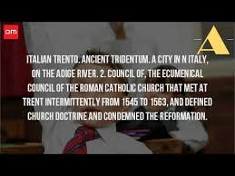 Council Of Trent Summary What Is The Definition Of The Council Of Trent