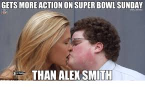 Super Bowl Sunday Meme - gets more action on super bowl sunday onflmemes than alex smith ga