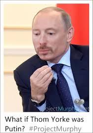 Thom Yorke Meme - what if what if thom yorke was vladimir putin radiohead
