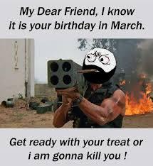 March Birthday Memes - dopl3r com memes my dear friend i know it is your birthday in