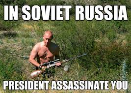 In Soviet Russia Meme - in soviet russia president assassinate you soviet russia quickmeme