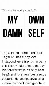 Cute Best Friend Memes - 25 best memes about friendly friend friendly friend memes